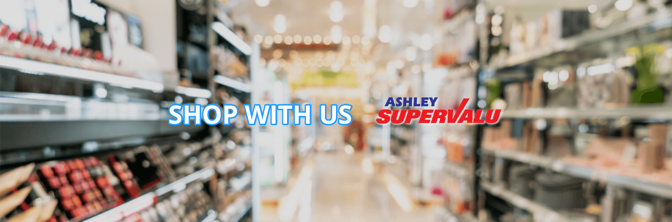 SHOP WITH US | Ashley SuperValu